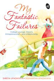 My Fantastic Failures: College Courage, Dreams, Entrepreneurship...and a Relationship