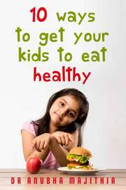 10 Ways to Get Your Kids to Eat Healthy