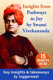 Insights from Pathways to Joy: The Master Vivekananda on the Four Yoga Paths to God in 15 minutes