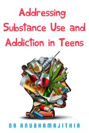 Addressing Substance Use and Addiction in Teens