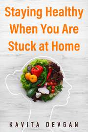 Staying Healthy When You Are Stuck At Home