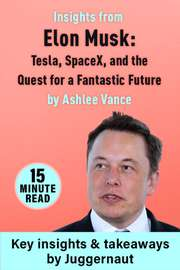 Insights from Elon Musk by Ashlee Vance in 15 minutes