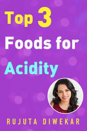 Top 3 Foods for Acidity