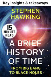 Insights from A Brief History of Time: From Big Bang to Black Holes by Stephen Hawking in 15 mins