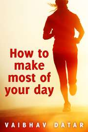 How to make most of your day