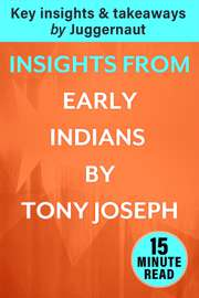 Insights from Early Indians by Tony Joseph in 15 Mins