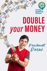 Frankly Speaking Finance: Double your Money