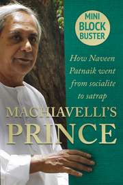 Machiavelli's Prince: How Naveen Patnaik Went from Socialite to Satrap