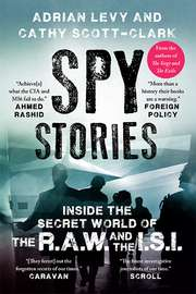 Spy Stories: Inside the Secret World of the R.A.W. and the I.S.I.