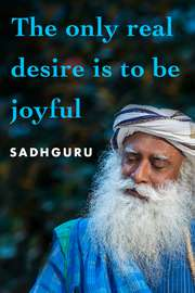 The only Real Desire is to be Joyful
