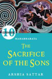 Mahabharata Episode #10: The Sacrifice of the Sons