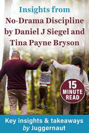 Insights from No-Drama Discipline by Daniel J Siegel and Tina Payne Bryson‎ in 15 minutes