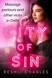 City of Sin: Massage Parlours and Other Vices in Delhi