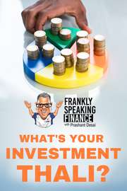 Frankly Speaking Finance: What's Your Investment Thali?
