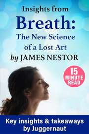 Insights from Breath: The New Science of a Lost Art by James Nestor in 15 mins