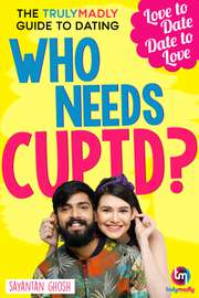 Who Needs Cupid? The TrulyMadly Guide to Dating