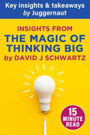 Insights from The Magic of Thinking Big by David Joseph Schwartz in 15 mins