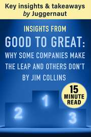 Insights from Good to Great: Why Some Companies Make the Leap and Others Don't by Jim Collins in 15 mins