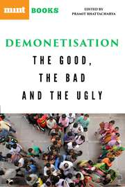 Demonetisation: The Good, the Bad and the Ugly