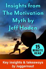 Insights from The Motivation Myth by Jeff Haden in 15 Mins