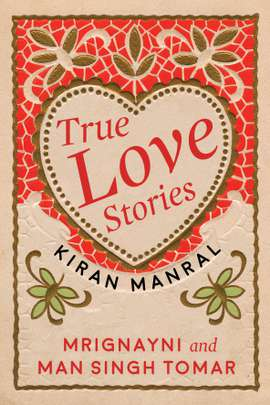 True Love Stories: Mrignayni and Man Singh Tomar