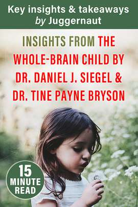 Insights from The Whole-Brain Child by Dr Daniel J Seigel & Dr Tina Payne Bryson in 15 minutes