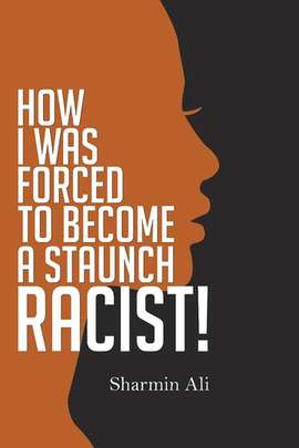 How I was Forced to Become a Staunch Racist!