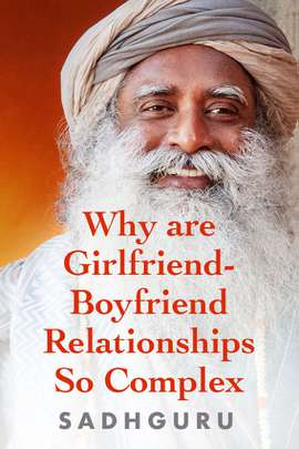 Why Are Girlfriend-Boyfriend Relationships So Complex?
