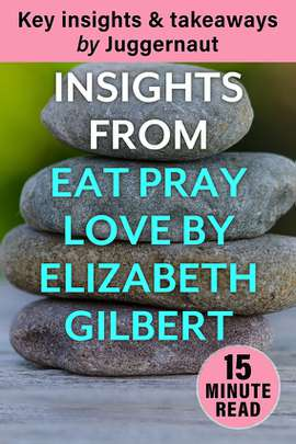 Insights from Eat Pray Love by Elizabeth Gilbert in 15 minutes