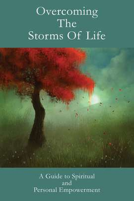 Overcoming the Storms of Life: A Guide to Spiritual and Personal Empowerment