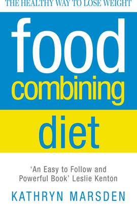 Food Combining Diet: The Healthy Way to Lose Weight