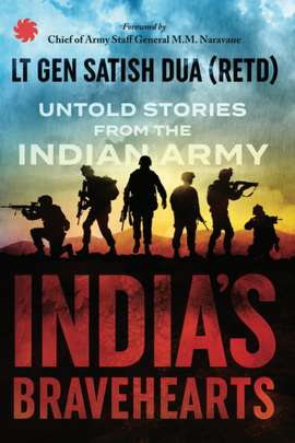 India's Bravehearts: Untold Stories from the Indian Army