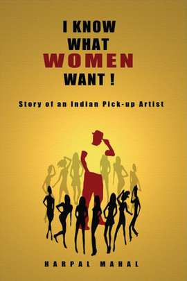I Know What Women Want! Story of an Indian Pick-up Artist