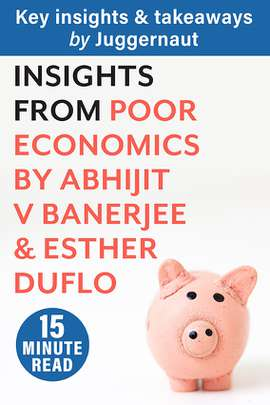 Insights from Poor Economics by Abhijit V Banerjee & Esther Duflo in 15 minutes