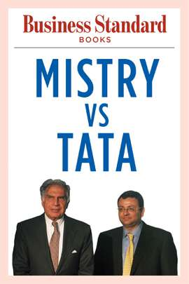 Mistry v/s Tata: The Battle Within India's Most Prestigious Business House