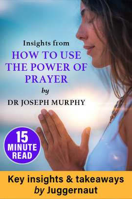 Insights from How to Use the Power of Prayer by Dr Joseph Murphy in 15 mins