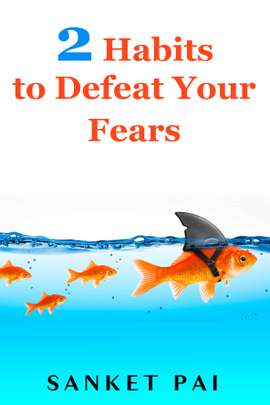 2 Habits to Defeat Your Fears