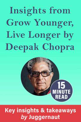 Insights from Grow Younger, Live Longer by Deepak Chopra in 15 minutes