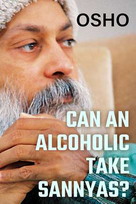 Can an Alcoholic take Sannyas?