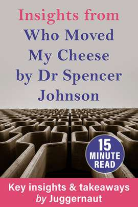 Insights from Who Moved My Cheese by Dr Spencer Johnson in 15 minutes