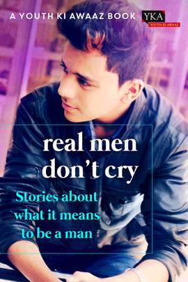 Real Men Don't Cry: Stories about What It Means to Be a Man